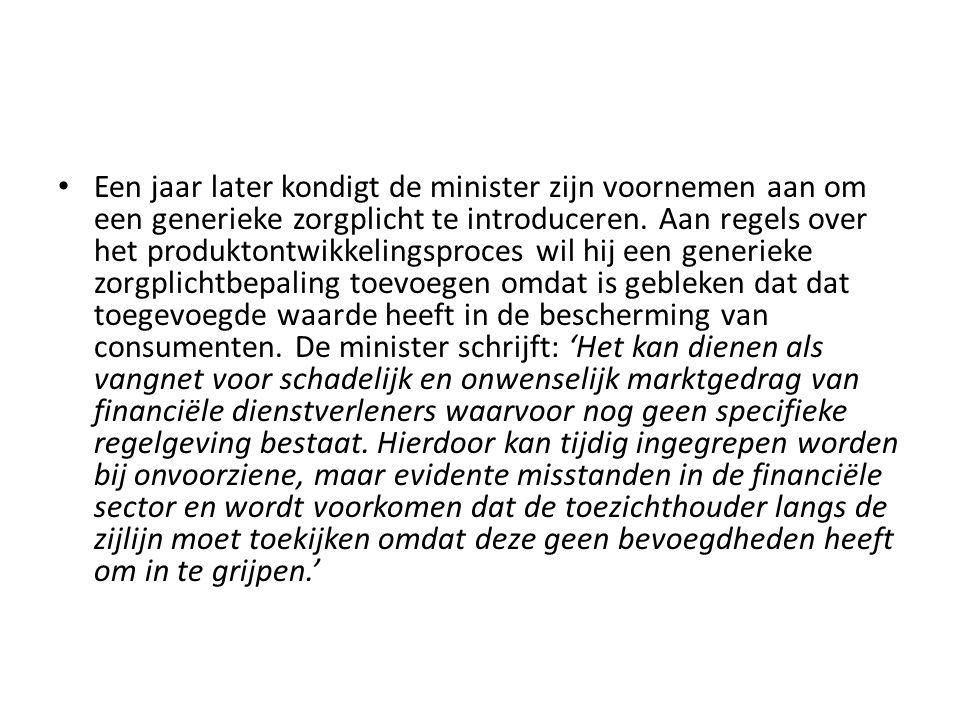 Een jaar later kondigt de minister zijn voornemen aan om een generieke zorgplicht te introduceren.