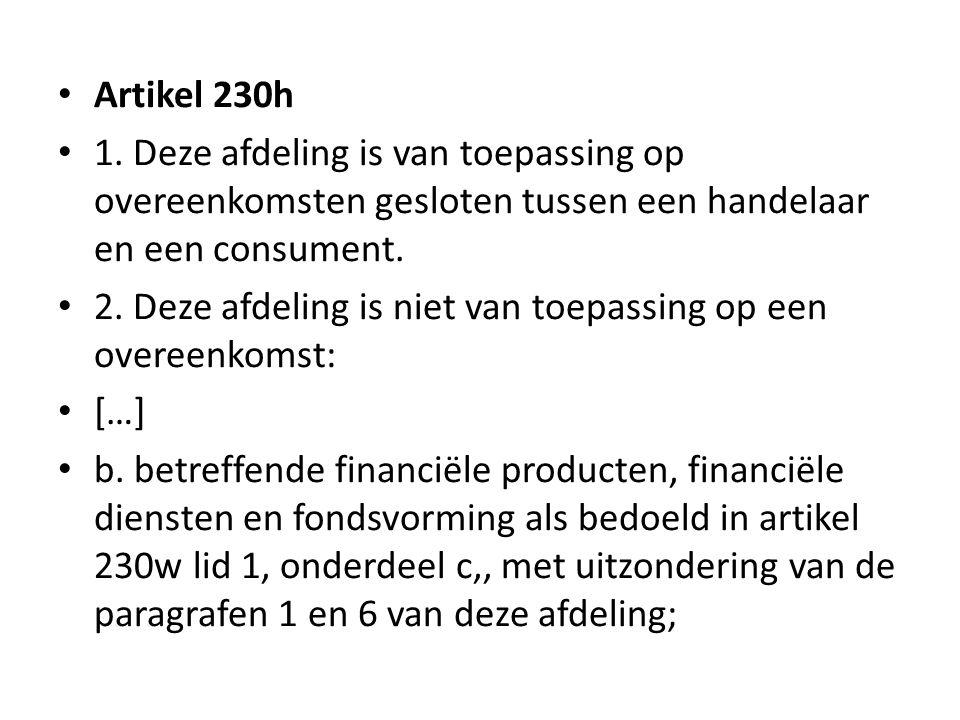 Artikel 230h 1. Deze afdeling is van toepassing op overeenkomsten gesloten tussen een handelaar en een consument.