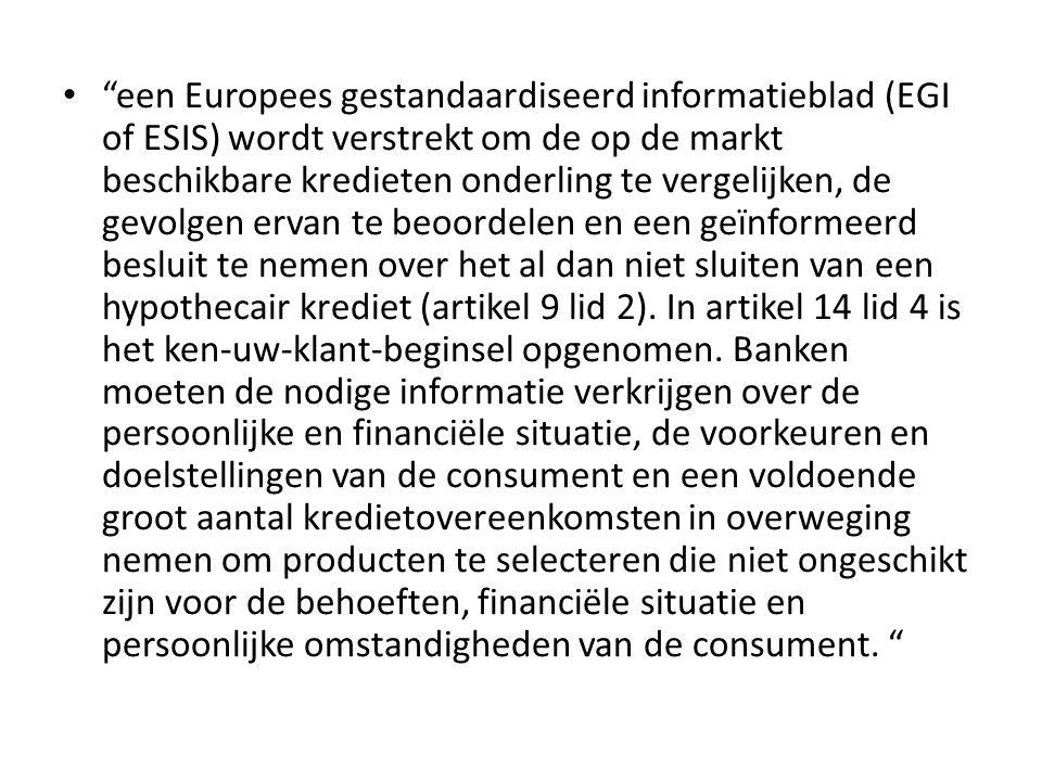 een Europees gestandaardiseerd informatieblad (EGI of ESIS) wordt verstrekt om de op de markt beschikbare kredieten onderling te vergelijken, de gevolgen ervan te beoordelen en een geïnformeerd besluit te nemen over het al dan niet sluiten van een hypothecair krediet (artikel 9 lid 2).
