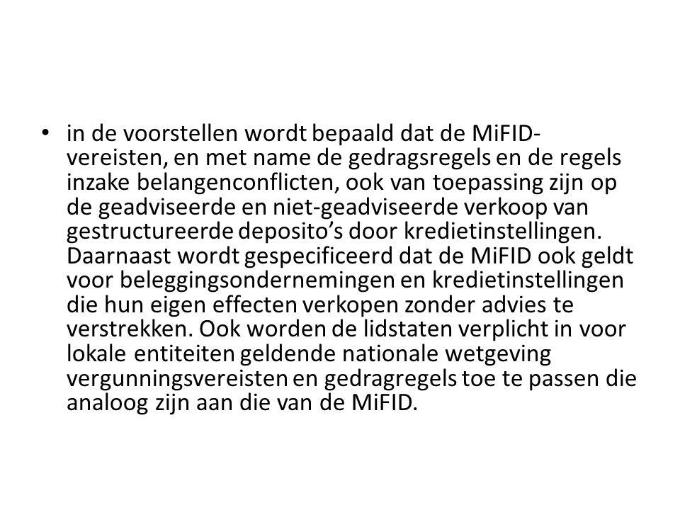 in de voorstellen wordt bepaald dat de MiFID-vereisten, en met name de gedragsregels en de regels inzake belangenconflicten, ook van toepassing zijn op de geadviseerde en niet-geadviseerde verkoop van gestructureerde deposito's door kredietinstellingen.