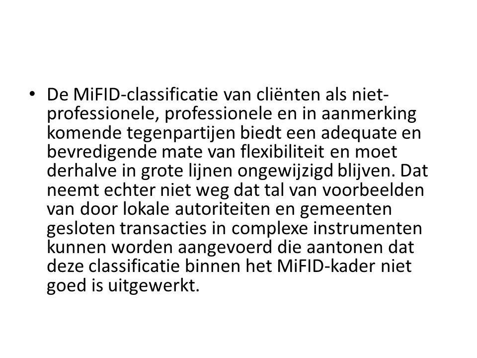 De MiFID-classificatie van cliënten als niet- professionele, professionele en in aanmerking komende tegenpartijen biedt een adequate en bevredigende mate van flexibiliteit en moet derhalve in grote lijnen ongewijzigd blijven.