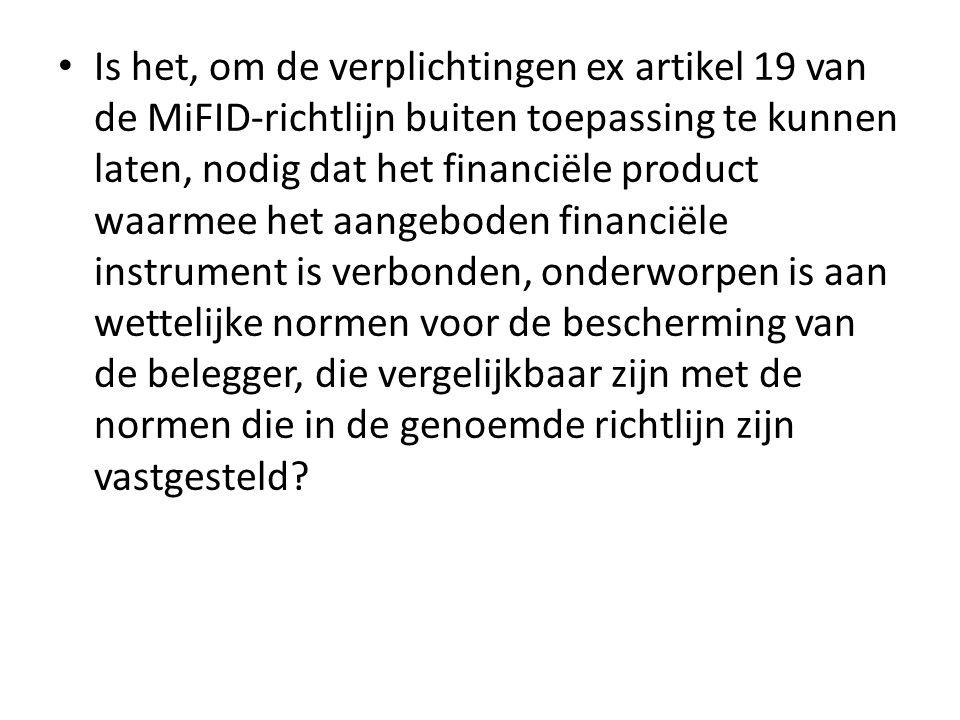 Is het, om de verplichtingen ex artikel 19 van de MiFID-richtlijn buiten toepassing te kunnen laten, nodig dat het financiële product waarmee het aangeboden financiële instrument is verbonden, onderworpen is aan wettelijke normen voor de bescherming van de belegger, die vergelijkbaar zijn met de normen die in de genoemde richtlijn zijn vastgesteld