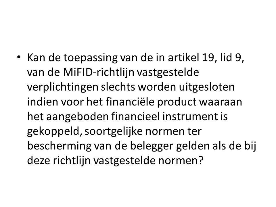 Kan de toepassing van de in artikel 19, lid 9, van de MiFID-richtlijn vastgestelde verplichtingen slechts worden uitgesloten indien voor het financiële product waaraan het aangeboden financieel instrument is gekoppeld, soortgelijke normen ter bescherming van de belegger gelden als de bij deze richtlijn vastgestelde normen