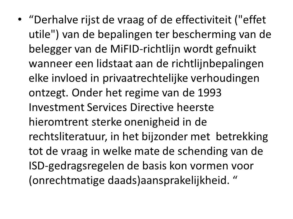Derhalve rijst de vraag of de effectiviteit ( effet utile ) van de bepalingen ter bescherming van de belegger van de MiFID‐richtlijn wordt gefnuikt wanneer een lidstaat aan de richtlijnbepalingen elke invloed in privaatrechtelijke verhoudingen ontzegt.