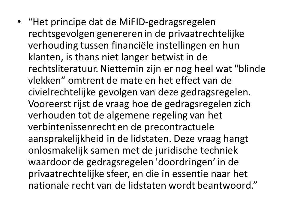 Het principe dat de MiFID‐gedragsregelen rechtsgevolgen genereren in de privaatrechtelijke verhouding tussen financiële instellingen en hun klanten, is thans niet langer betwist in de rechtsliteratuur.