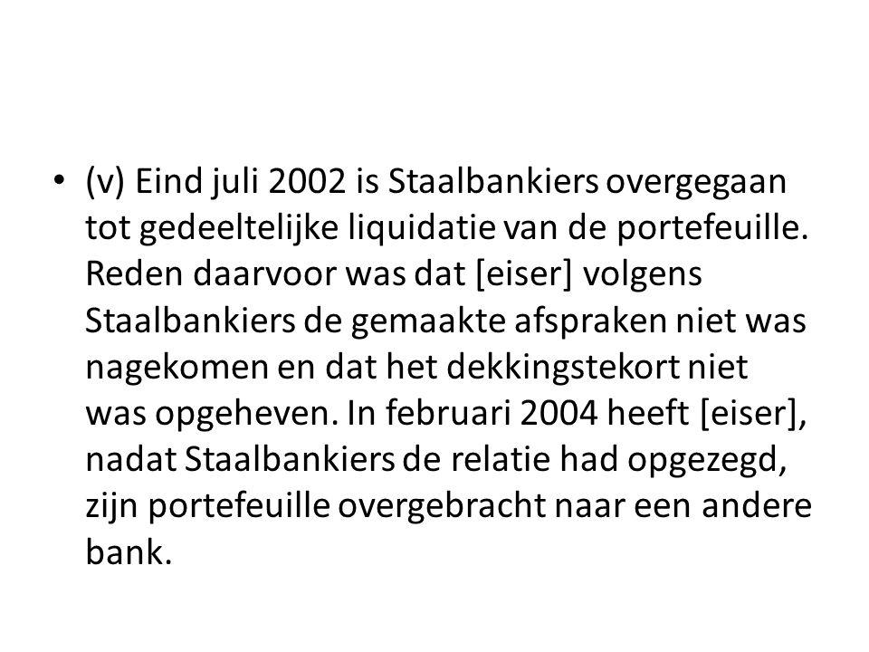 (v) Eind juli 2002 is Staalbankiers overgegaan tot gedeeltelijke liquidatie van de portefeuille.
