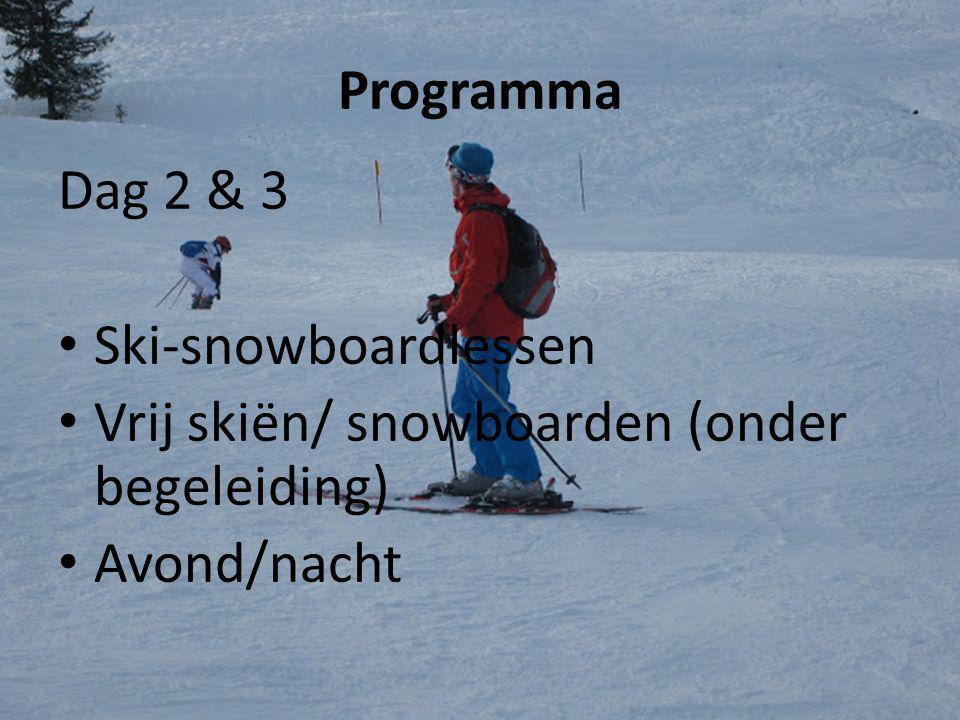 Programma Dag 2 & 3 Ski-snowboardlessen Vrij skiën/ snowboarden (onder begeleiding) Avond/nacht
