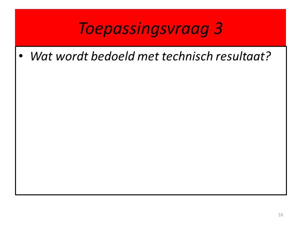 Toepassingsvraag 3 Wat wordt bedoeld met technisch resultaat