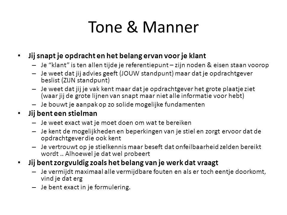 Tone & Manner Jij snapt je opdracht en het belang ervan voor je klant