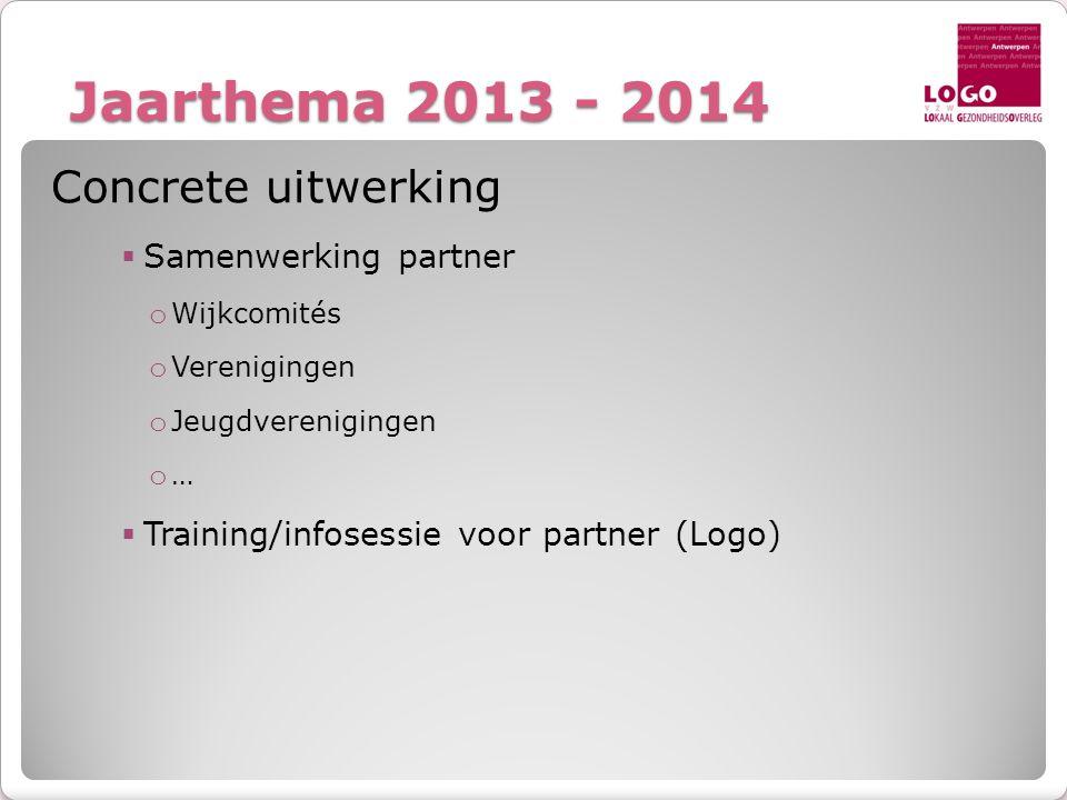 Jaarthema 2013 - 2014 Concrete uitwerking Samenwerking partner