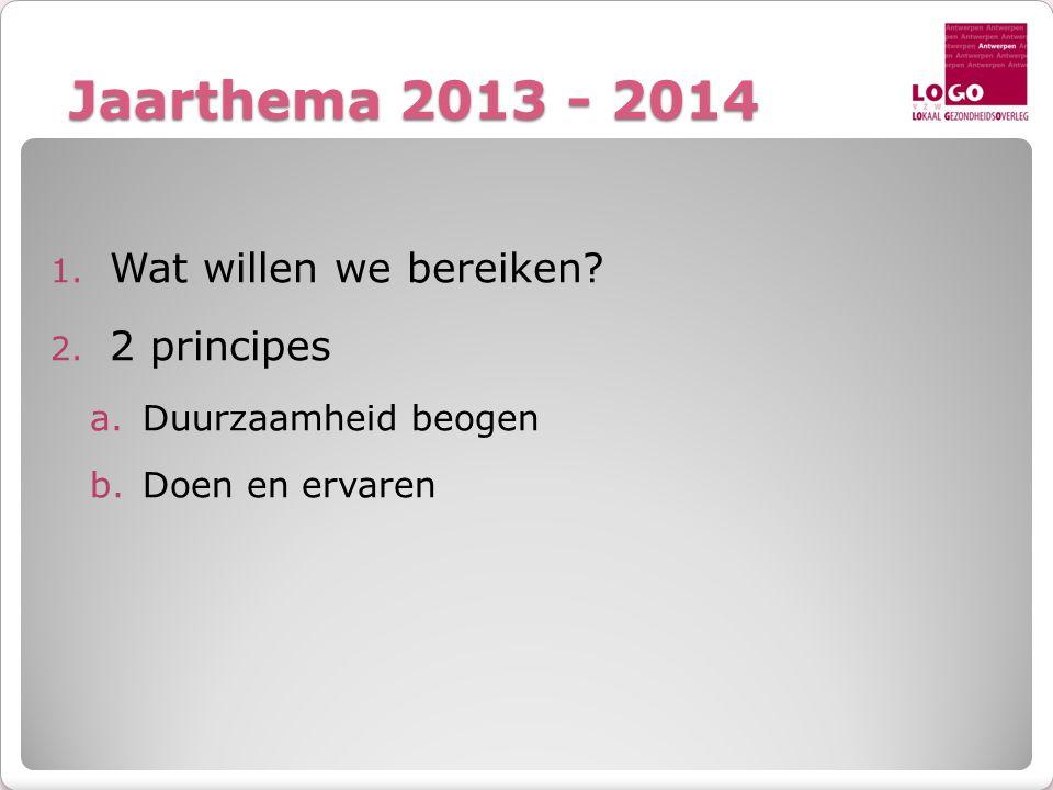Jaarthema 2013 - 2014 Wat willen we bereiken 2 principes