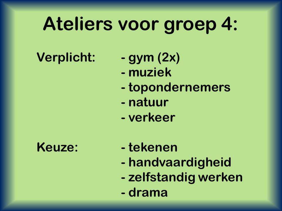 Ateliers voor groep 4: Verplicht: - gym (2x) - muziek - topondernemers