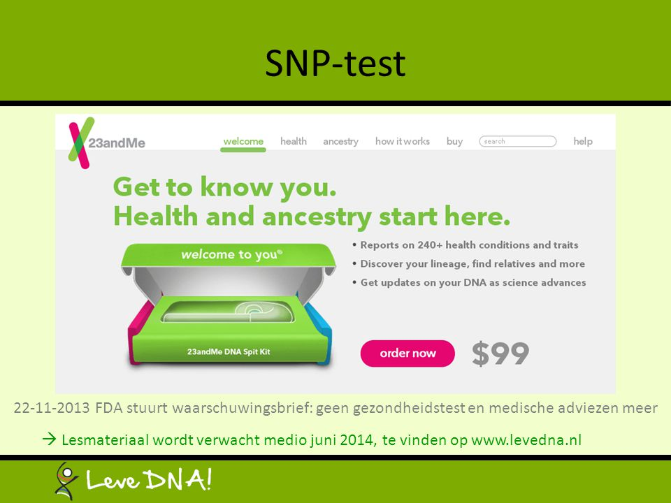 SNP-test 22-11-2013 FDA stuurt waarschuwingsbrief: geen gezondheidstest en medische adviezen meer.