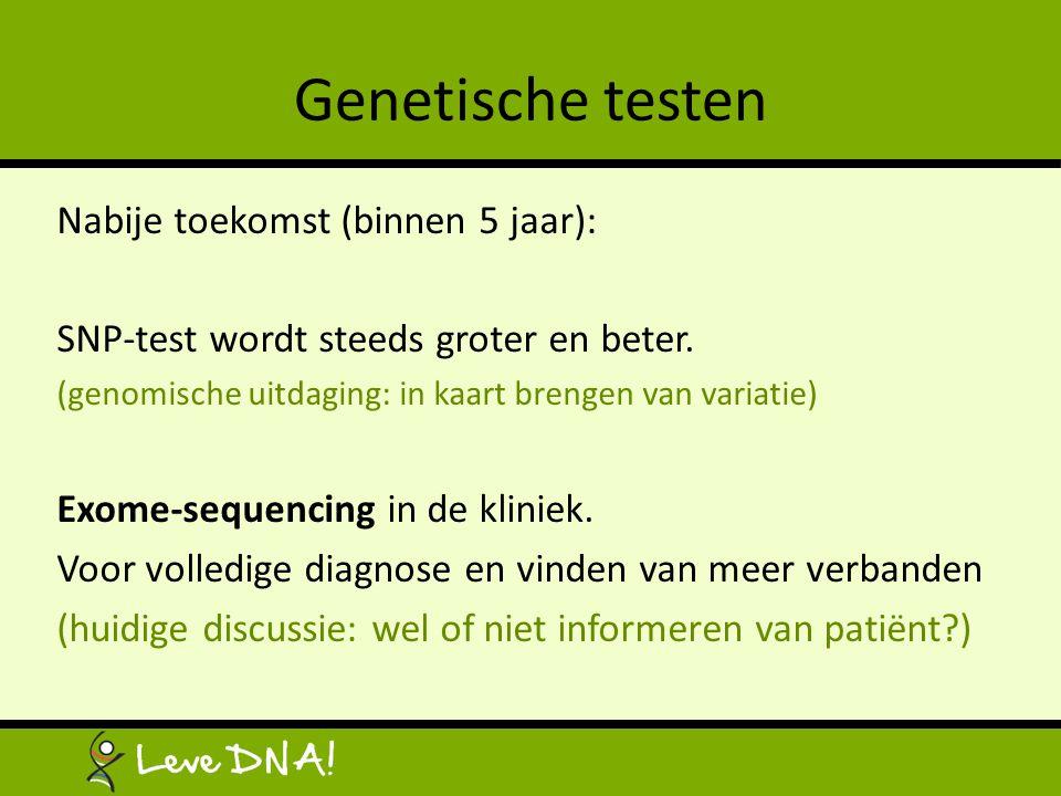 Genetische testen Nabije toekomst (binnen 5 jaar):