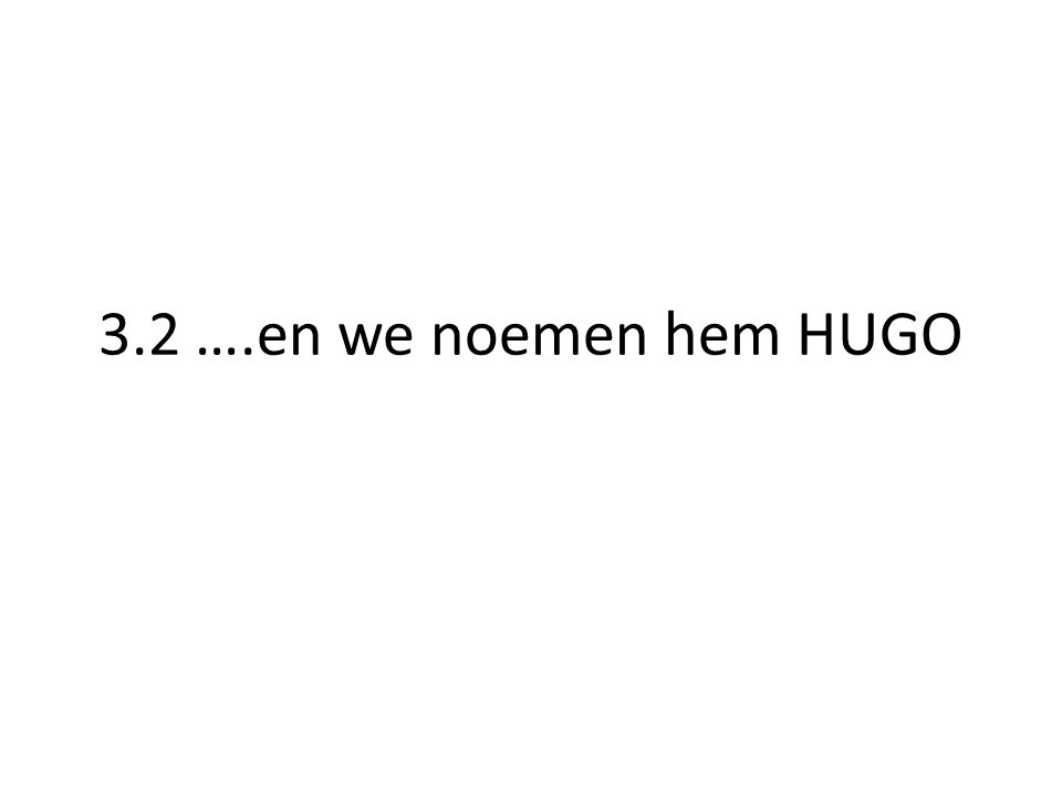 3.2 ….en we noemen hem HUGO