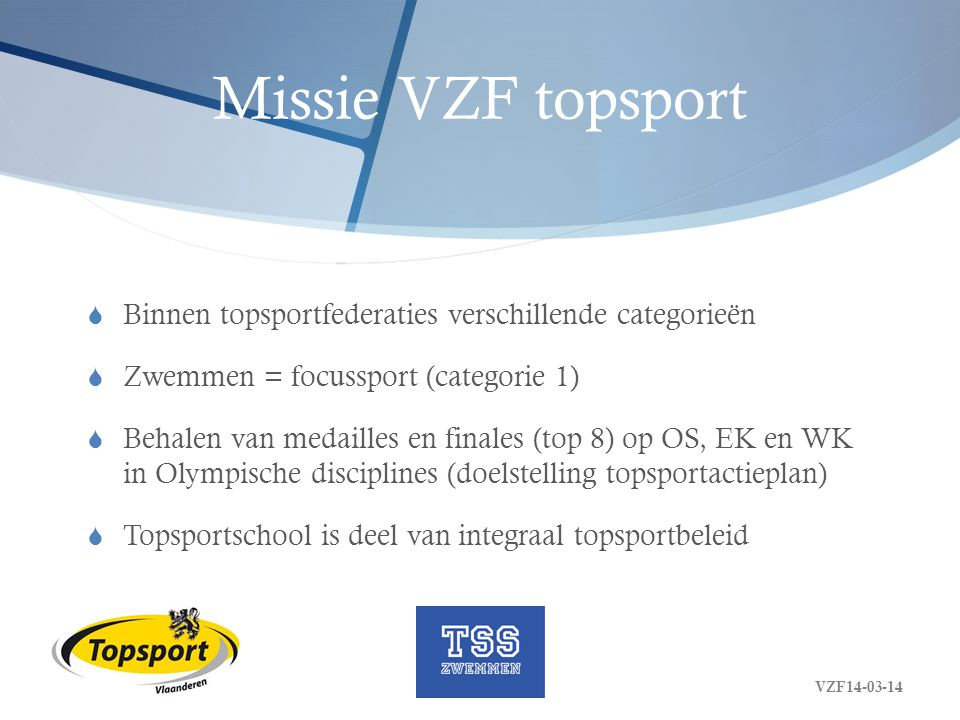 Missie VZF topsport Binnen topsportfederaties verschillende categorieën. Zwemmen = focussport (categorie 1)