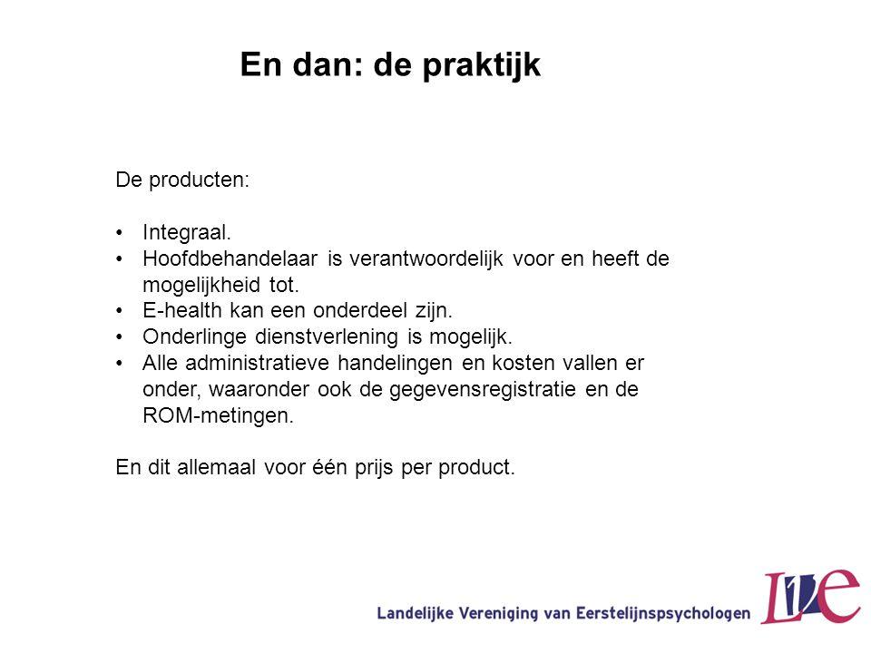 En dan: de praktijk De producten: Integraal.