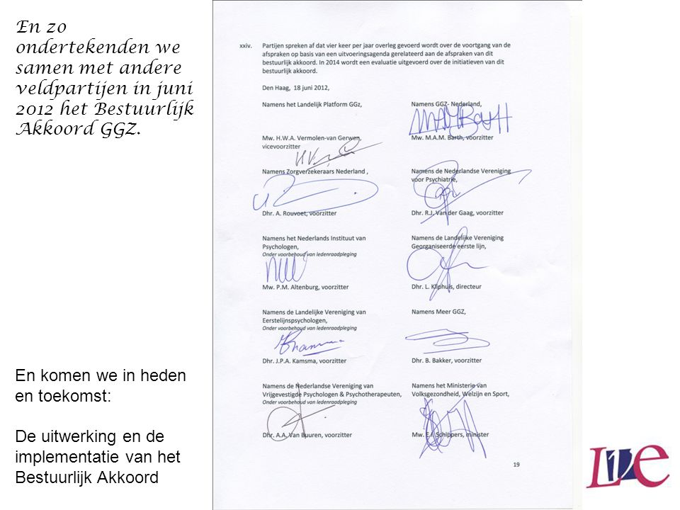 En zo ondertekenden we samen met andere veldpartijen in juni 2012 het Bestuurlijk Akkoord GGZ.
