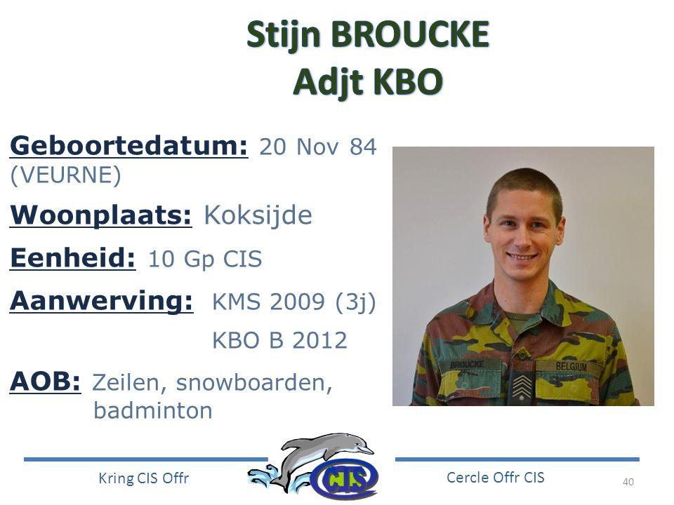 Stijn BROUCKE Adjt KBO Geboortedatum: 20 Nov 84 (VEURNE)