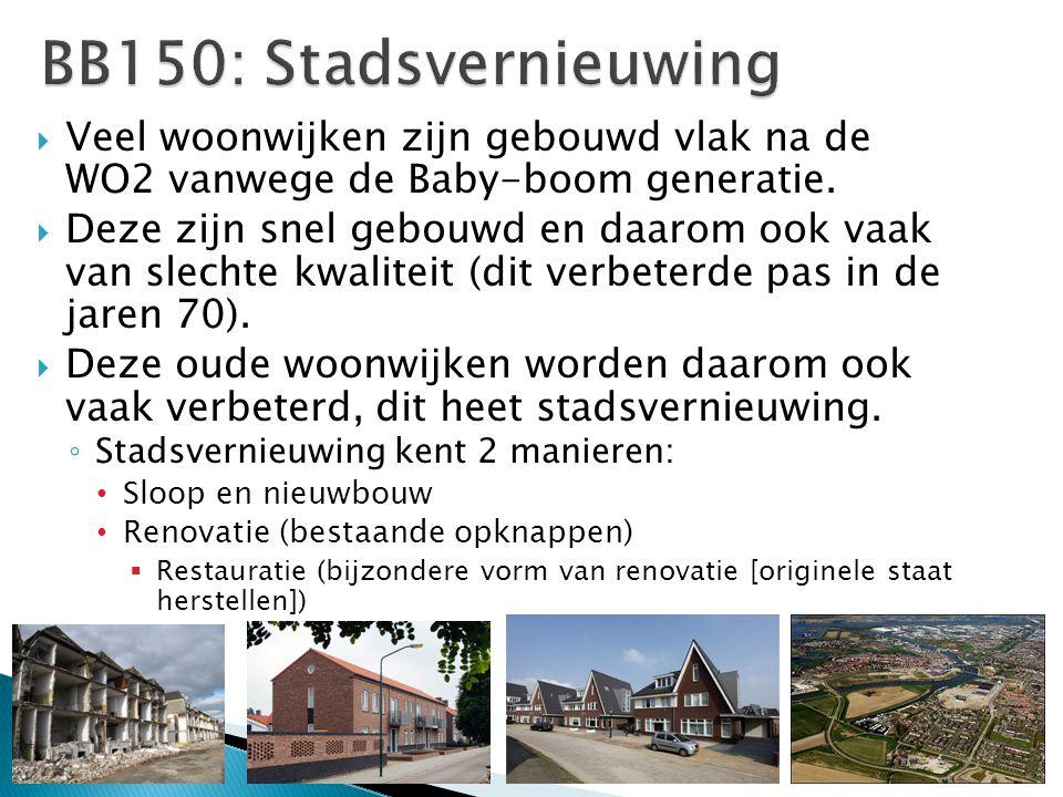 BB150: Stadsvernieuwing Veel woonwijken zijn gebouwd vlak na de WO2 vanwege de Baby-boom generatie.