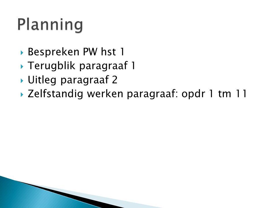 Planning Bespreken PW hst 1 Terugblik paragraaf 1 Uitleg paragraaf 2