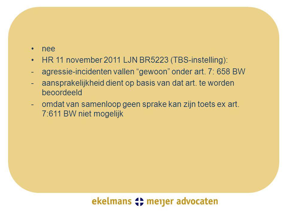 nee HR 11 november 2011 LJN BR5223 (TBS-instelling): agressie-incidenten vallen gewoon onder art. 7: 658 BW.