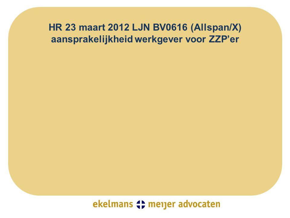HR 23 maart 2012 LJN BV0616 (Allspan/X) aansprakelijkheid werkgever voor ZZP'er