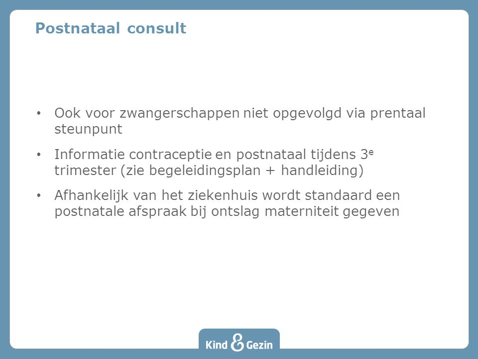 Postnataal consult Ook voor zwangerschappen niet opgevolgd via prentaal steunpunt.