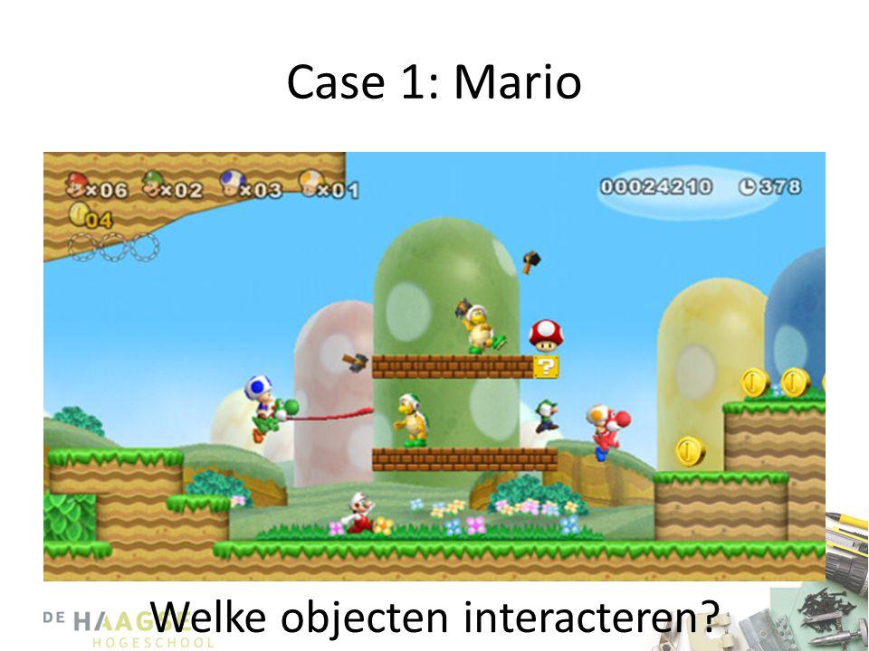 Case 1: Mario Welke objecten interacteren