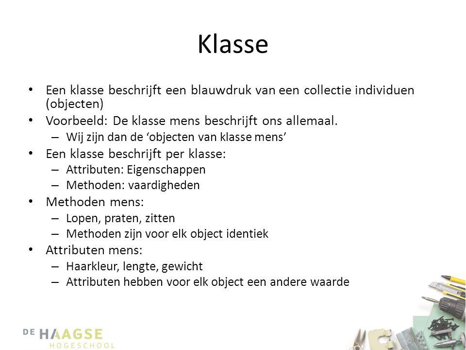 Klasse Een klasse beschrijft een blauwdruk van een collectie individuen (objecten) Voorbeeld: De klasse mens beschrijft ons allemaal.