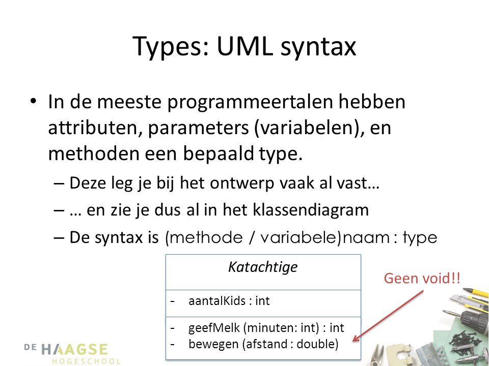 Types: UML syntax In de meeste programmeertalen hebben attributen, parameters (variabelen), en methoden een bepaald type.