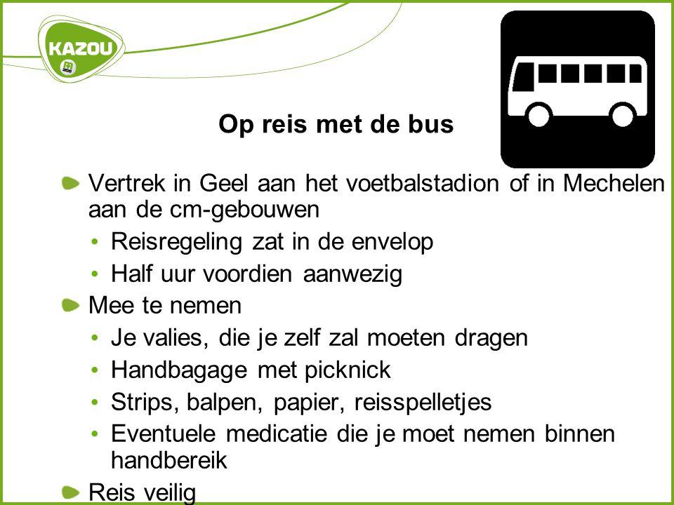 Op reis met de bus Vertrek in Geel aan het voetbalstadion of in Mechelen aan de cm-gebouwen. Reisregeling zat in de envelop.