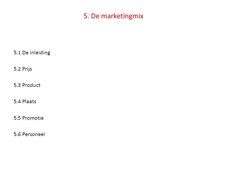 5. De marketingmix 5.1 De inleiding 5.2 Prijs 5.3 Product 5.4 Plaats