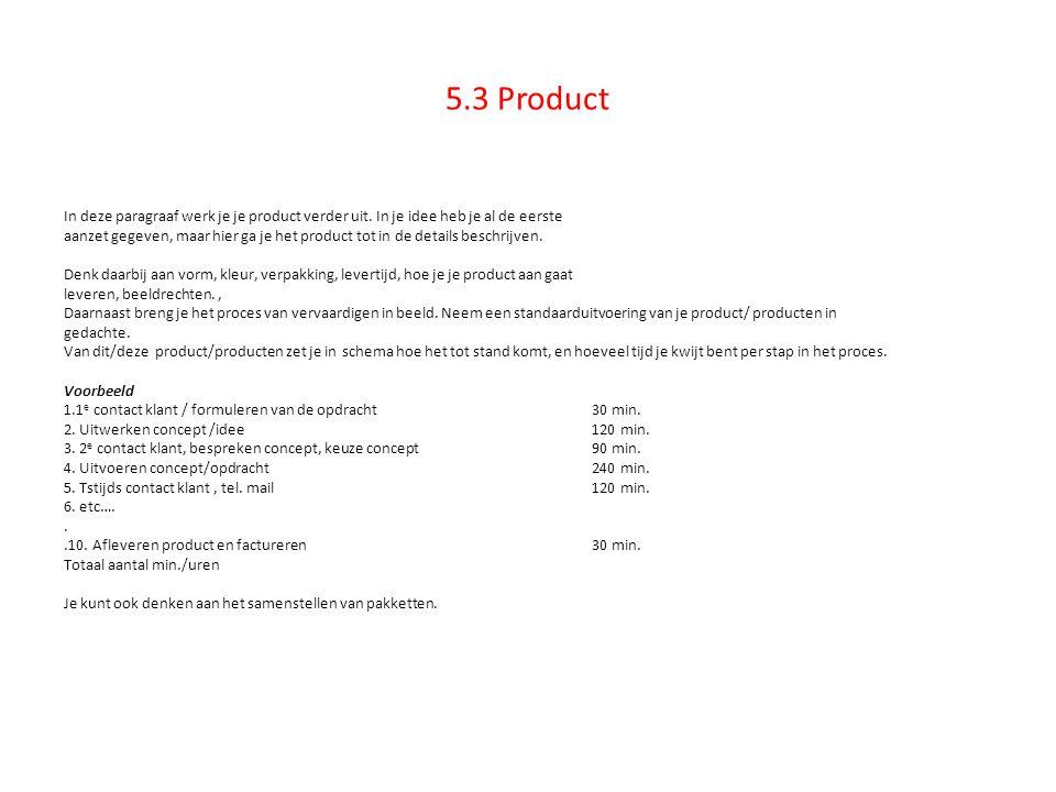 5.3 Product In deze paragraaf werk je je product verder uit. In je idee heb je al de eerste.