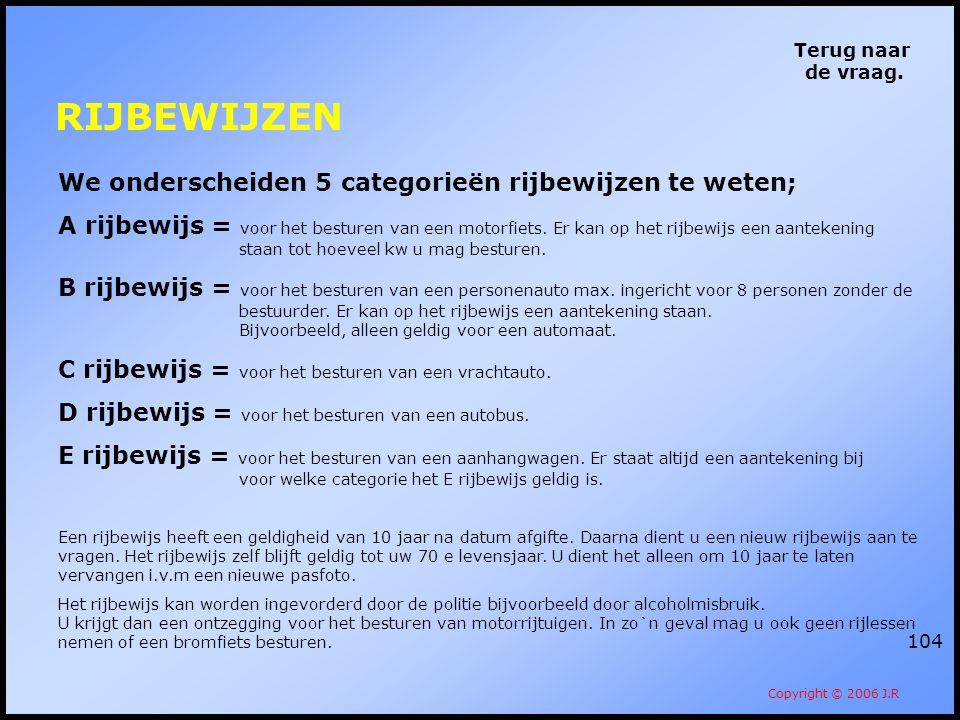RIJBEWIJZEN We onderscheiden 5 categorieën rijbewijzen te weten;