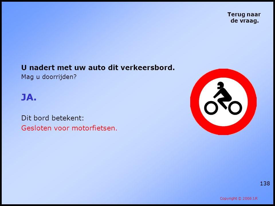 JA. U nadert met uw auto dit verkeersbord. Dit bord betekent: