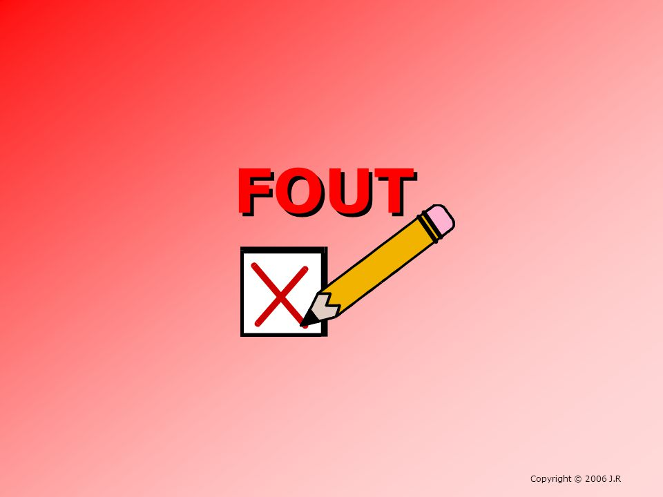 FOUT Copyright © 2006 J.R