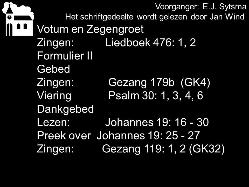 Votum en Zegengroet Zingen: Liedboek 476: 1, 2 Formulier II Gebed