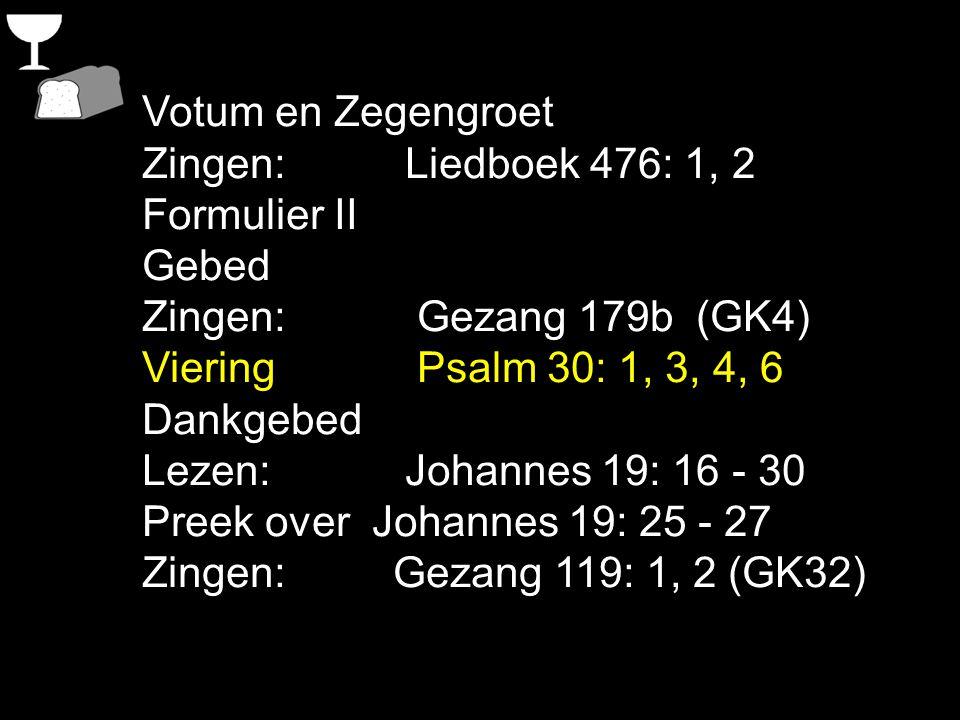 Votum en Zegengroet Zingen: Liedboek 476: 1, 2. Formulier II. Gebed. Zingen: Gezang 179b (GK4)