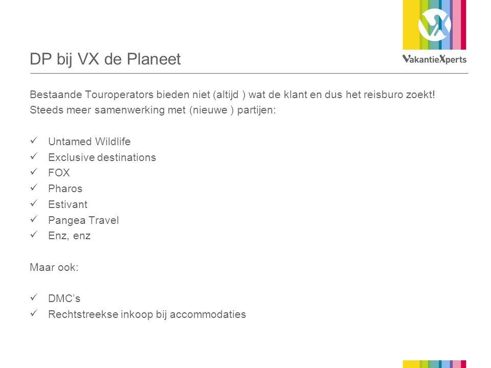 DP bij VX de Planeet Bestaande Touroperators bieden niet (altijd ) wat de klant en dus het reisburo zoekt!