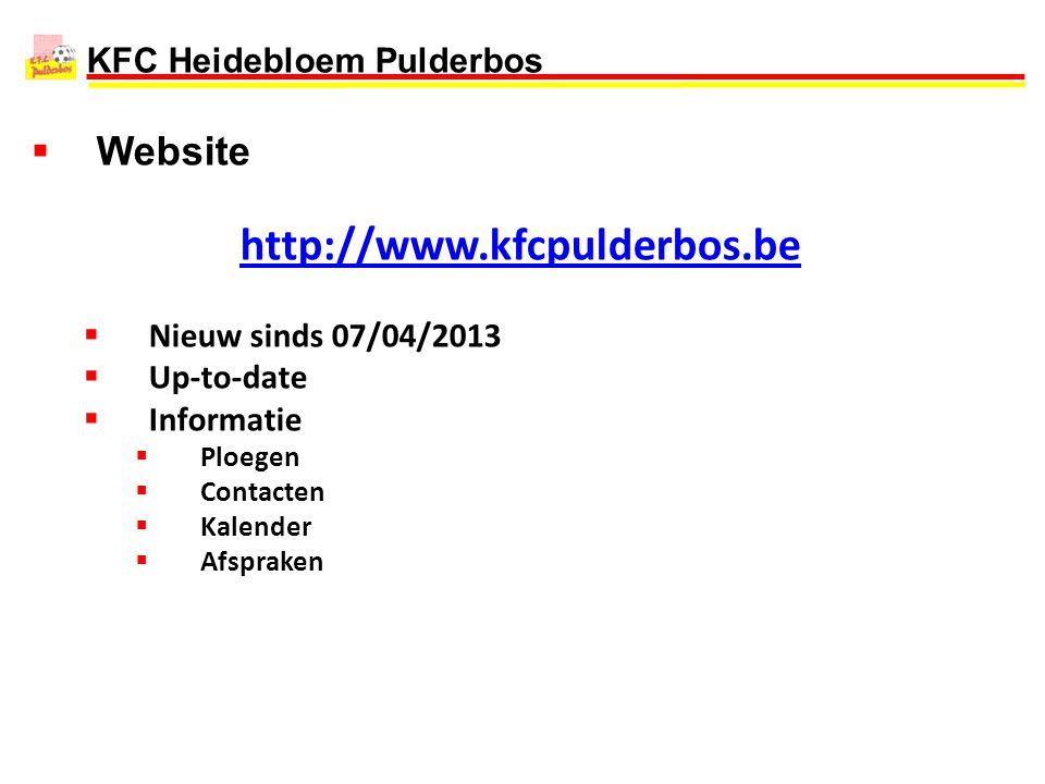 http://www.kfcpulderbos.be Website Nieuw sinds 07/04/2013 Up-to-date