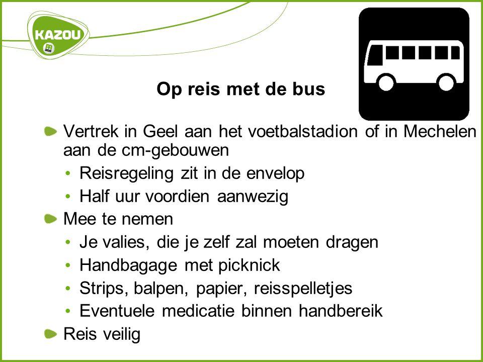 Op reis met de bus Vertrek in Geel aan het voetbalstadion of in Mechelen aan de cm-gebouwen. Reisregeling zit in de envelop.