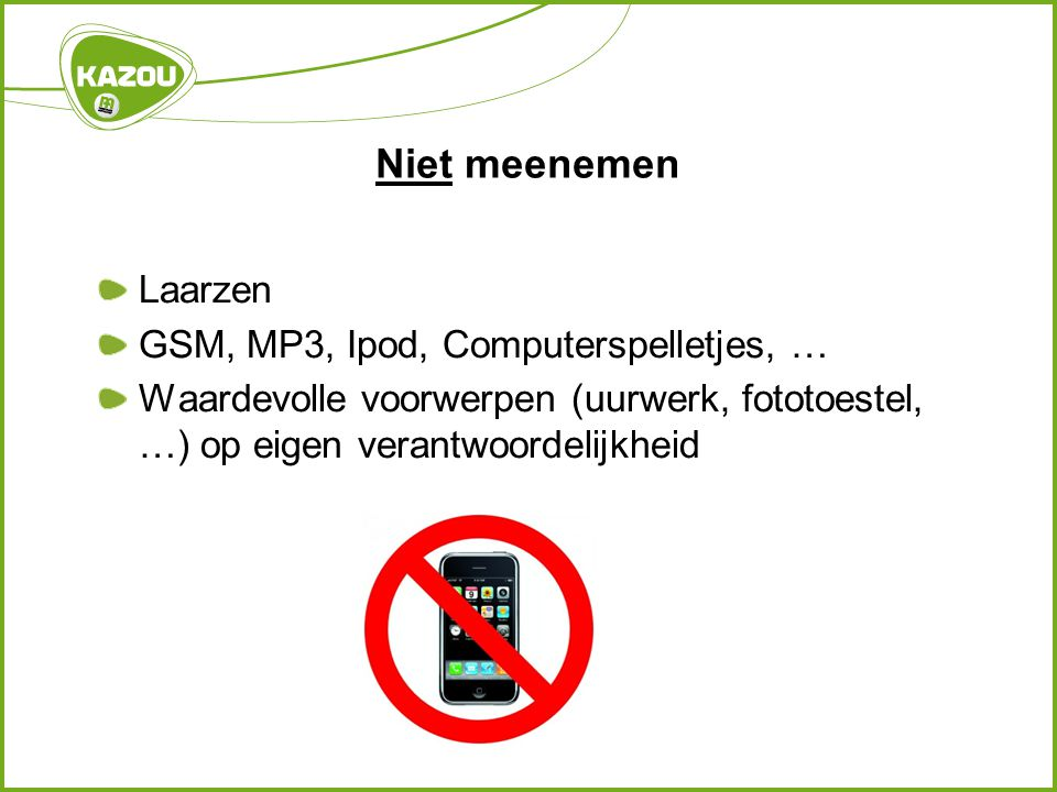 Niet meenemen Laarzen GSM, MP3, Ipod, Computerspelletjes, …