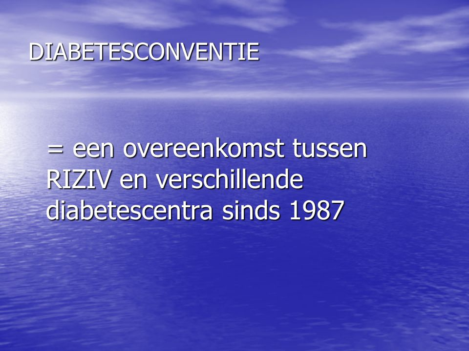 DIABETESCONVENTIE = een overeenkomst tussen RIZIV en verschillende diabetescentra sinds 1987