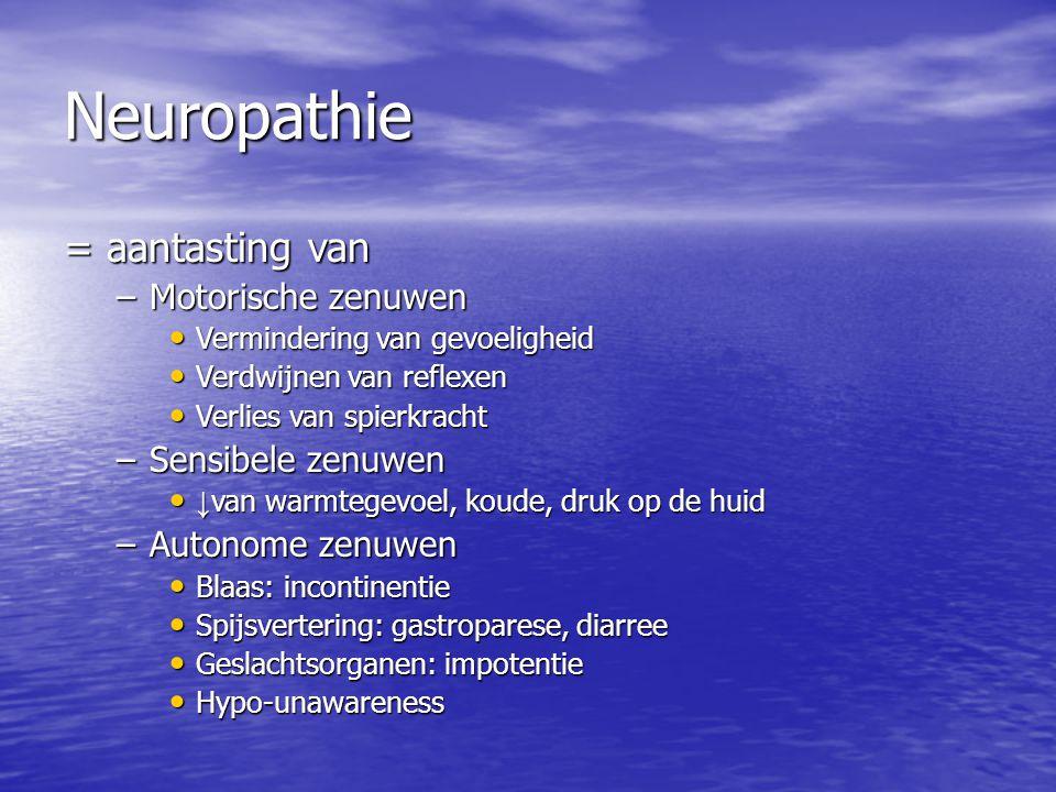 Neuropathie = aantasting van Motorische zenuwen Sensibele zenuwen