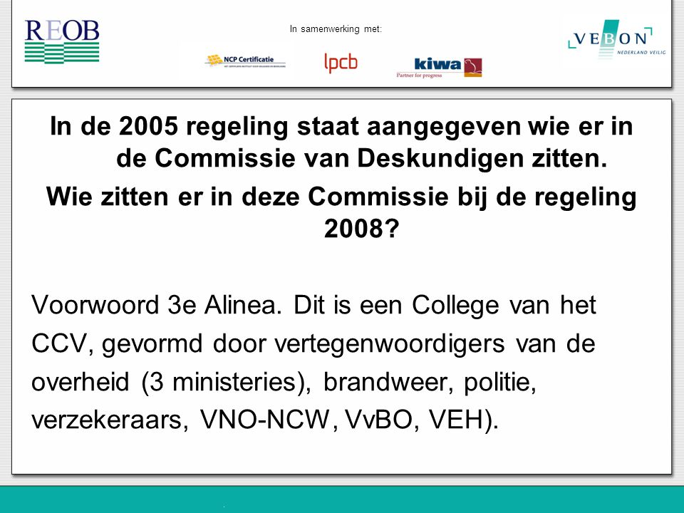 Wie zitten er in deze Commissie bij de regeling 2008