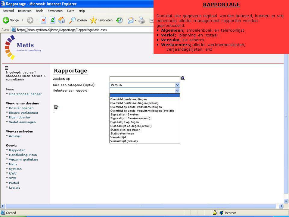 RAPPORTAGE Doordat alle gegevens digitaal worden beheerd, kunnen er vrij eenvoudig allerlei management rapporten worden geproduceerd.