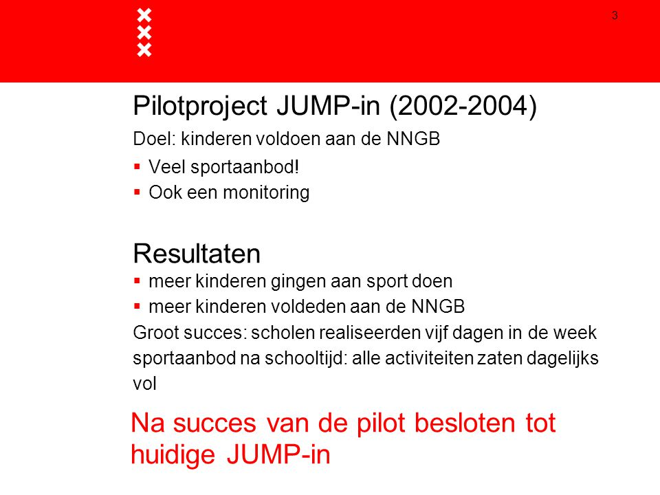 Pilotproject JUMP-in (2002-2004) Doel: kinderen voldoen aan de NNGB