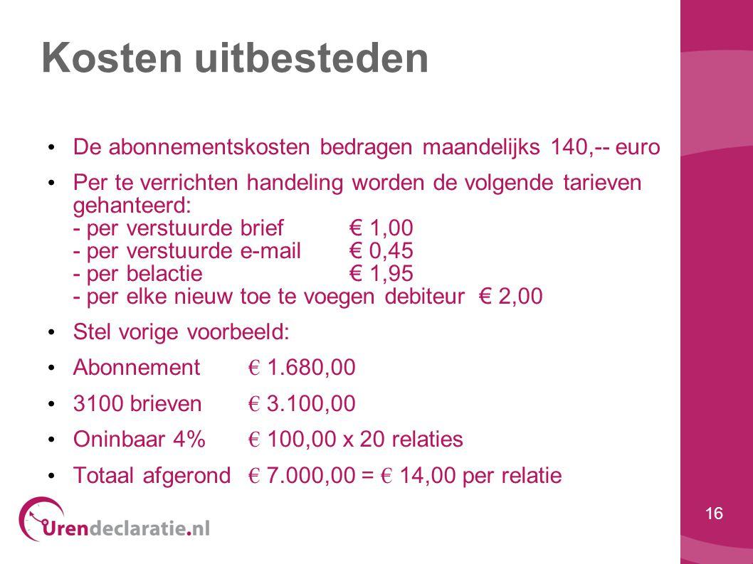 Kosten uitbesteden De abonnementskosten bedragen maandelijks 140,-- euro.