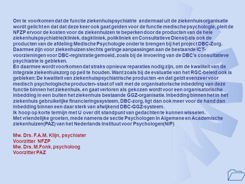 Om te voorkomen dat de functie ziekenhuispsychiatrie andermaal uit de ziekenhuisorganisatie wordt gelicht en dat dat deze keer ook gaat gelden voor de functie medische psychologie, pleit de NFZP ervoor de kosten voor de ziekenhuizen te beperken door de producten van de hele ziekenhuispsychiatrie(kliniek, dagkliniek, polikliniek en Consultatieve Dienst) als ook de producten van de afdeling Medische Psychologie onder te brengen bij het project DBC-Zorg. Daarmee zijn voor ziekenhuizen slechts geringe aanpassingen aan de bestaande ICT-voorzieningen voor DBC-registratie gemoeid, zoals bij de invoering van de DBC's consultatieve psychiatrie is gebleken.